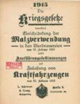 Die Kriegsgesetze betreffend Einschränkung der Malzverwendung in den Bierbrauereien vom 15.Februar 1915 nebst Ausführungsbestimmungen und Zulassung von Kraftfahrzeugen vom 25.Februar 1915