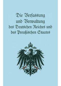 Die Verfassung und Verwaltung des Deutschen Reiches und des Preußischen Staates
