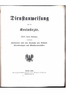Dienstanweisung für Kreisärzte – Nebst einem Anhange, enthaltend Formulare und eine Auswahl von Gesetzen, Verordnungen und Ministerialerlassen – Jahrgang 1909