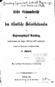 Erster Gesammtbericht über das öffentliche Gesundheitswesen im Regierungsbezirk Arnsberg, insbesondere die Jahre 1880 bis 1882 umfassend, erstattet vom Regierungs- und Medizinal-Rath – Jahrgang 1884
