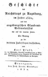 Geschichte des Reichstags zu Augsburg im Jahre 1530 und des augsburgischen Glaubens-Bekenntnisses bis auf die neueren Zeiten – Jahrgang 1830