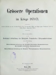 Grössere Operationen im Kriege 1870,71 – Sonder-Ausdruck aus dem Sanitäts-Bericht über die Deutschen Heere im Kriege gegen Frankreich 1870,71 – Jahrgang1890