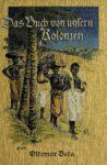Das Buch von unsern Kolonien – 1908