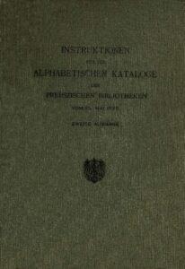 Instruktionen für die alphabetischen Kataloge der preußischen Bibliotheken vom 10. Mai 1899