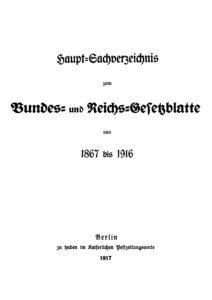 Hauptsachverzeichnis zum Bundes- und Reichs-Gesetzblatte von 1867-1916